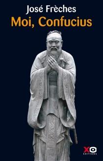 Moi, Confucius - JoséFrèches