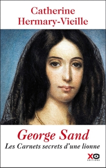 George Sand : les carnets secrets d'une insoumise - Catherine Hermary-Vieille