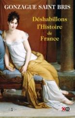 Déshabillons l'histoire de France : tableau des moeurs françaises - GonzagueSaint Bris