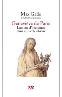 Geneviève, lumière d'une sainte dans un siècle obscur - MaxGallo