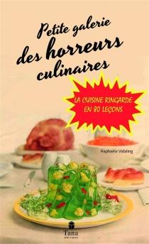Petite galerie des horreurs culinaires : la cuisine ringarde en 80 leçons - RaphaëleVidaling
