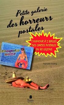Petite galerie des horreurs postales : l'humour à 2 balles des cartes postales en 80 leçons - RaphaëleVidaling