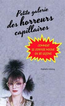 Petite galerie des horreurs capillaires : comment se coiffer moche en 80 leçons - RaphaëleVidaling