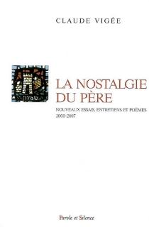 La nostalgie du père : nouveaux essais, entretiens et poèmes 2000-2007 - ClaudeVigée