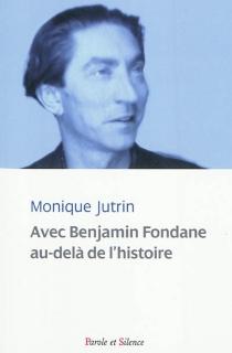 Avec Benjamin Fondane au-delà de l'histoire ou Les carnets d'Ulysse (1924-1944) - MoniqueJutrin