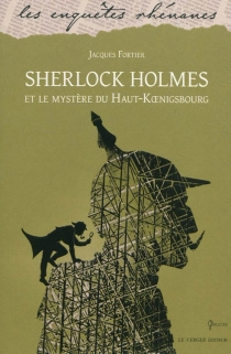 Sherlock Holmes et le mystère du Haut-Koenigsbourg : roman policier - JacquesFortier