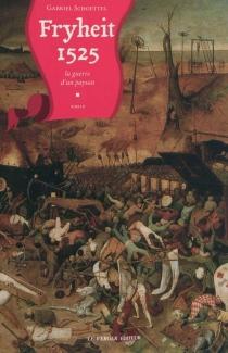 Fryheit 1525 : la guerre d'un paysan - GabrielSchoettel