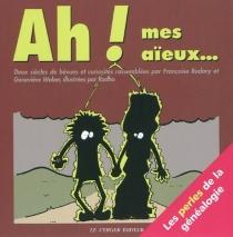 Ah ! Mes aïeux... : deux siècles de bévues et curiosités : les perles de la généalogie - FrançoiseRodary