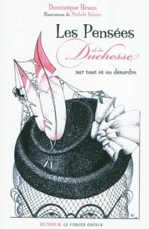 Les pensées de la duchesse : sur tout et en désordre : avec, par-ci par-là, les fortes paroles de ses chats Sémiramis et Jéroboam - DominiqueBraun