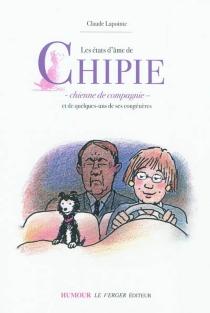 Les états d'âme de Chipie, chienne de compagnie : et de quelques-uns de ses congénères - ClaudeLapointe