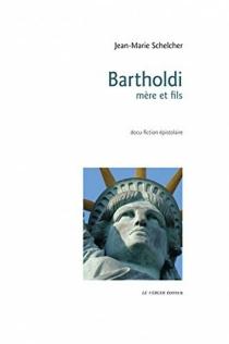 Bartholdi, mère et fils : 1856-1886 : docu-fiction épistolaire - Jean-MarieSchelcher