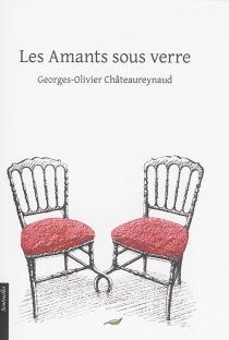 Les amants sous verre - Georges-OlivierChâteaureynaud