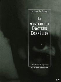 Le mystérieux docteur Cornélius | Volume 3, Episodes 5 et 6 - GustaveLe Rouge