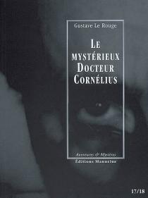 Le mystérieux docteur Cornélius | Volume 9, Episodes 17 et 18 - GustaveLe Rouge
