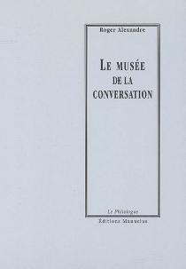 Le musée de la conversation - RogerAlexandre