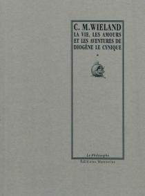 La vie, les amours et les aventures de Diogène le Cynique : écrites par lui-même - Christoph MartinWieland