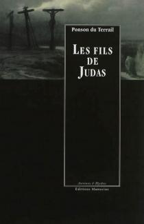 Les fils de Judas : un conte des mille et une nuits, l'amour fatal - Pierre Alexis dePonson du Terrail