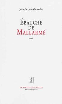 Ebauche de Mallarmé : récit - Jean-JacquesGonzalès