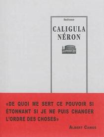 Caligula| Néron| Précédé de Le discours de la servitude volontaire - Étienne deLa Boétie