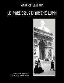 Le pardessus d'Arsène Lupin| Précédé de Qui est Arsène Lupin ? - MauriceLeblanc