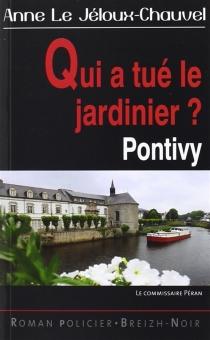 Qui a tué le jardinier ? : Pontivy - AnneLe Jéloux-Chauvel