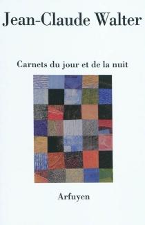 Carnets du jour et de la nuit - Jean-ClaudeWalter