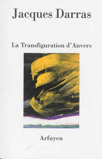 La transfiguration d'Anvers - JacquesDarras