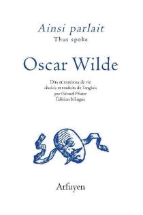 Ainsi parlait Oscar Wilde : dits et maximes de vie| Thus spoke Oscar Wilde - OscarWilde