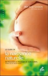 Le guide de la naissance naturelle : retrouver le pouvoir de son corps - Ina MayGaskin
