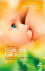 Le guide de l'allaitement naturel : nourrir son enfant en toute liberté - Ina MayGaskin