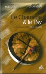 Le chamane et le psy : un dialogue entre deux mondes - GuillaumeBlivet, OlivierChambon, LaurentHuguelit