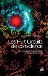 Les huit circuits de conscience : chamanisme cybernétique et pouvoir créateur - LaurentHuguelit