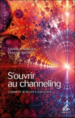 S'ouvrir au channeling : comment se relier à son guide - DuanePacker, SanayaRoman