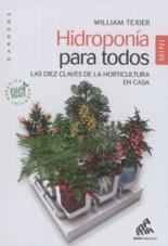 Hidroponia para todos : las diez claves de la horticultura en casa - WilliamTexier