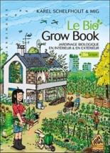 Le bio grow book : jardinage biologique en intérieur et en extérieur - Mig, KarelSchelfhout