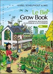 Le bio grow book : jardinage biologique en intérieur et en extérieur - Mig
