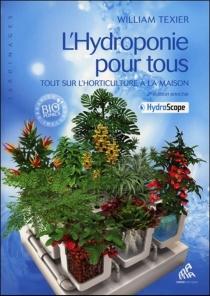 L'hydroponie pour tous : tout sur l'horticulture à la maison + hydroscope - WilliamTexier