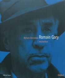 Romain Gary : l'enchanteur - MyriamAnissimov