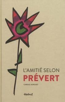 L'amitié selon Prévert - JacquesPrévert