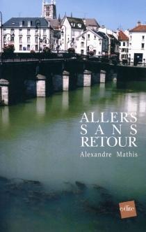 Allers sans retour : roman montages en deux volets - AlexandreMathis
