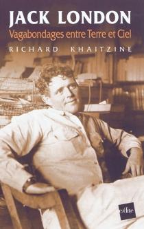 Jack London : vagabondages entre terre et ciel - RichardKhaitzine