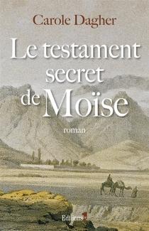 Le testament secret de Moïse - CaroleDagher