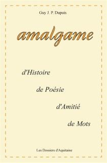 Amalgame : d'histoires, de poésies, d'amitié et de mots - GuyDupuis