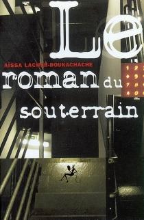 Le roman du souterrain - AïssaLacheb