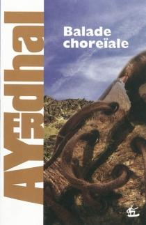 Balade choreïale - Ayerdhal