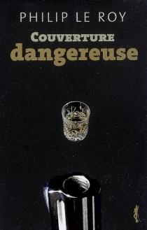 Couverture dangereuse - PhilipLe Roy