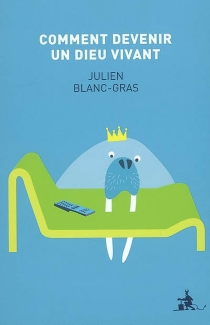 Comment devenir un dieu vivant - JulienBlanc-Gras