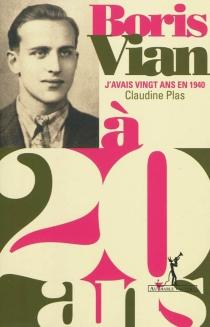 Boris Vian à 20 ans : J'avais vingt ans en 1940 - ClaudinePlas
