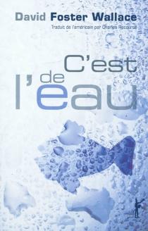 C'est de l'eau : quelques pensées, exprimées en une occasion significative, pour vivre sa vie avec compassion - David FosterWallace