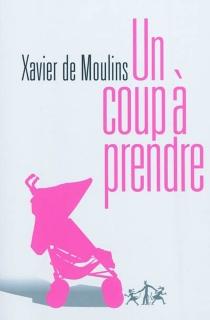 Un coup à prendre - Xavier deMoulins